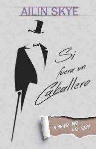 Si Fuera un Caballero (Pero no lo soy) – Ailin Skye [ePub & Kindle]