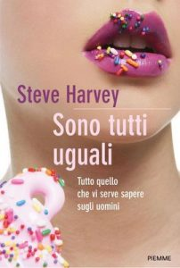 Sono tutti uguali: Tutto quello che vi serve sapere sugli uomini – Steve Harvey, E. Tassi [ePub & Kindle] [Italian]