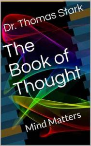 The Book of Thought: Mind Matters (The Truth Series 6) – Dr. Thomas Stark [ePub & Kindle] [English]