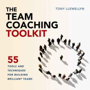 The Team Coaching Toolkit: 55 Tools and Techniques for Building Brilliant Teams – Tony Llewellyn [ePub & Kindle] [English]