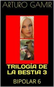Trilogía de la bestia 3: Bipolar 6 – Arturo Gamir, Ricardo Sabatés [ePub & Kindle]