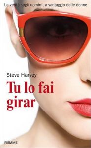 Tu lo fai girar: La verità sugli uomini, a vantaggio delle donne – Steve Harvey, L. Rosaschino [ePub & Kindle] [Italian]