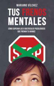 Tus frenos mentales: Cómo superar los 9 obstáculos psicológicos que frenan tu avance – Mariano Vílchez [ePub & Kindle]