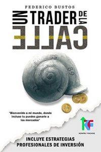 Un Trader de la Calle: Estrategias para invertir en Bolsa y Forex online y ganar dinero – Federico Bustos [ePub & Kindle]
