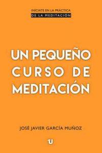 Un pequeño curso de meditación – José Javier García Muñoz [ePub & Kindle]