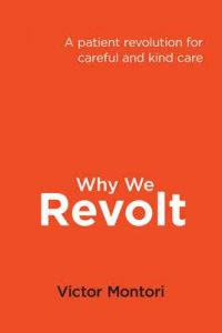 Why we revolt: A patient revolution for careful and kind care – Victor Montori [ePub & Kindle] [English]