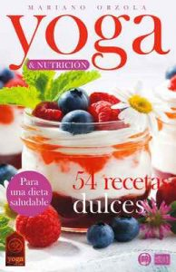 Yoga & Nutrición – 54 Recetas dulces: Para una dieta saludable (Colección Yoga en casa n° 12) – Mariano Orzola [ePub & Kindle]