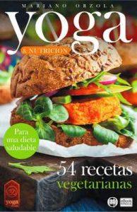 Yoga & Nutrición – 54 Recetas vegetarianas: Para una dieta saludable (Colección Yoga en Casa n° 11) – Mariano Orzola [ePub & Kindle]