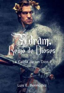 Ýdram, Reino de Dioses: La Caída de un Dios I – Luis E. Bermúdez [ePub & Kindle]