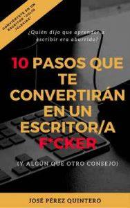 10 pasos que te convertirán en un escritor/a f*cker: (y algún que otro consejo) – José Pérez Quintero [ePub & Kindle]