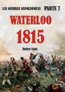 1815 – Waterloo (Las guerras Napoleónicas n° 7) – Ruben Ygua [ePub & Kindle]