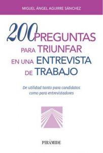 200 preguntas para triunfar en una entrevista de trabajo (Libro Práctico) – Miguel Ángel Aguirre Sánchez [ePub & Kindle]