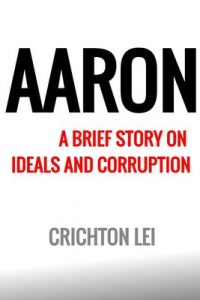 Aaron: A brief story on ideals and corruption – Crichton Lei [ePub & Kindle] [English]