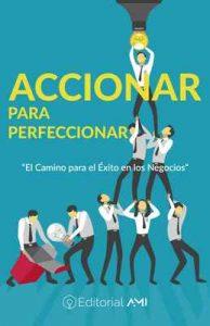 """Accionar para Perfeccionar: """"El Camino para el Éxito en los Negocios"""". (Emprendedores AMI nº 1) – Mario Corona, Helio Laguna [ePub & Kindle]"""