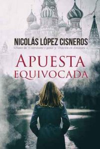 Apuesta equivocada: cuando la diplomacia falla – Nicolas Lopez Cisneros, Alexia Jorques [ePub & Kindle]