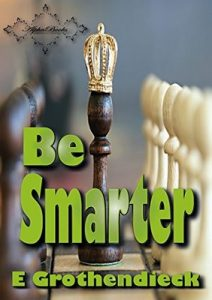 Be Smarter: Develops skills of spatial perception, logical and lateral thinking, as well as logical mathematical thinking – E Grothendieck [ePub & Kindle] [English]