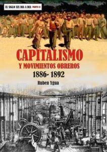 Capitalismo y Movimientos Obreros: 1886-1892 (El siglo XIX día a día n° 12) – Ruben Ygua [ePub & Kindle]