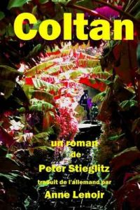 Coltan: Un polar hallucinant ! Une histoire authentique ! – Peter Stieglitz, Anne Lenoir [ePub & Kindle] [French]