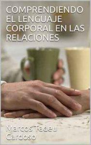 Comprendiendo el lenguaje corporal en las relaciones – Marcos Tadeu Cardoso [ePub & Kindle]