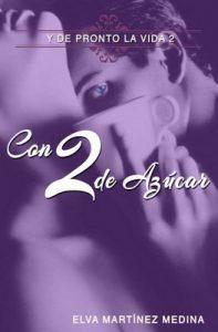 Con 2 de Azúcar (Y de pronto la vida) – Elva Martínez, Vivian Raquel Jiménez [ePub & Kindle]