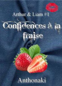 Confidences à la Fraise: Arthur & Liam #1 – Antho Naki [ePub & Kindle] [French]