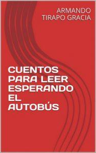 Cuentos para leer esperando el autobús – Armando Tirapo Gracia [ePub & Kindle]