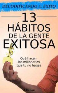 Decodificando el éxito: 13 Hábitos de la gente exitosa: Que hacen los millonarios que tu no hagas – J. Benau [ePub & Kindle]