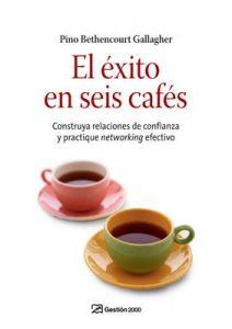 El éxito en seis cafés: Construya relaciones de confianza y practique networking efectivo – Pino Bethencourt Gallagher [ePub & Kindle]