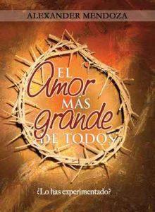 El Amor Más Grande de Todos – Alexander Mendoza [ePub & Kindle]