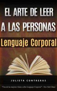 El Arte de Leer a las Personas – Lenguaje Corporal: Como leer a una persona como un libro solo por sus gestos corporales – Julieta Contreras [ePub & Kindle]