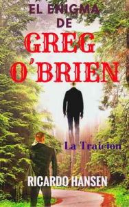 El Enigma de Greg O´Brien: La Traición – Ricardo Hansen [ePub & Kindle]