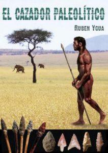 El cazador paleolítico – Ruben Ygua [ePub & Kindle]