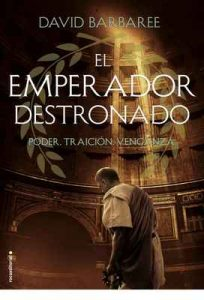El emperador destronado: Poder. Traición. Venganza – David Barbaree, Ana Herrera [ePub & Kindle]