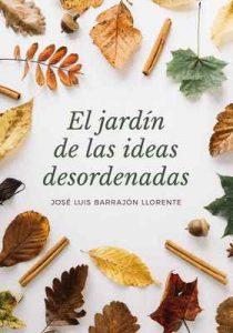 El jardín de las ideas desordenadas – José Luis Barrajón Llorente [ePub & Kindle]
