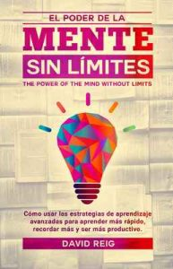 El poder de la mente sin límites: Cómo usar las estrategias de aprendizaje avanzadas para aprender más rápido, recordar más y ser más productivo – David Reig [ePub & Kindle]
