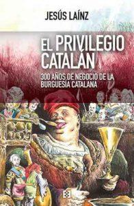 El privilegio catalán: 300 años de negocio de la burguesía catalana (Nuevo Ensayo nº 29) – Jesús Laínz [ePub & Kindle]