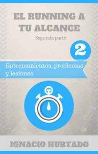 El running a tu alcance. Segunda parte: Entrenamientos, problemas y lesiones – Ignacio Hurtado Ramírez [ePub & Kindle]