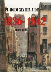 El siglo XIX día a día 1836-1842 – Ruben Ygua [ePub & Kindle]