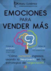 Emociones para vender más: Cómo aumenta ingresos usando la Neuroventa en tus estrategias de negociación (CerebroEmprendedor.com n°2) – Manu Gutiérrez [ePub & Kindle]