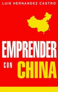 Emprender con China: Todo lo necesario para importar de China – Luis Hernandez [ePub & Kindle]