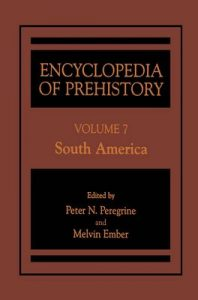 Encyclopedia of Prehistory: Volume 7: South America – Peter N. Peregrine, Melvin Ember [ePub & Kindle] [English]