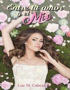 Entre tu amor y el mío: El amor interior nos hace sentir amadas – Luz Marina Cabeza Roa [ePub & Kindle]