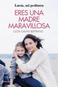 Eres una madre maravillosa: La maternidad como nunca te la habían contado – Lucía Galán Bertrand [ePub & Kindle]