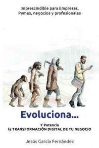 Evoluciona…: Y potencia la Transformación Digital de tu negocio – Jesús García Fernández [ePub & Kindle]