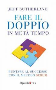 Fare il doppio in metà tempo: Puntare al successo con il metodo Scrum – Jeff Sutherland, R. Merlini [ePub & Kindle] [Italian]