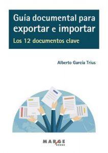 Guía documental para exportar e importar.: Los 12 documentos clave – Alberto García Trius [ePub & Kindle]