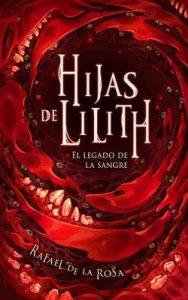 Hijas de Lilith: El legado de la sangre – Rafael de la Rosa, Libertad Delgado [ePub & Kindle]