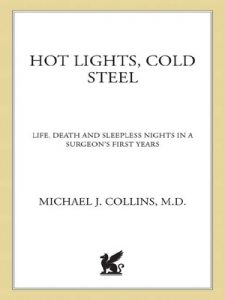 Hot Lights, Cold Steel: Life, Death and Sleepless Nights in a Surgeon's First Years – Dr. Michael J. Collins [ePub & Kindle] [English]