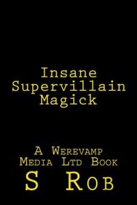 Insane Supervillain Magick – S Rob [ePub & Kindle] [English]