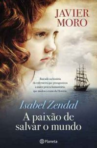 Isabel Zendal – A paixão de salvar o mundo – Javier Moro [ePub & Kindle] [Portuguese]